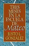Justo L. González: Tres meses en la escuela de Mateo