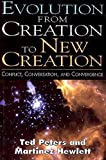 Peters, Ted: Evolution from Creation to New Creation: Conflict, Conversation, and Convergence