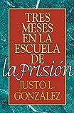 Justo L. González: Tres meses en la escuela de la prisión: Estudios sobre Filipenses, Colosenses, Filemón y Efesios