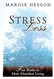 Hesson, Margie: Stress Less: Four Weeks to More Abundant Living