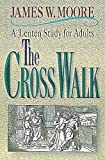 Moore, James W.: The Cross Walk: A Lenten Study for Adults