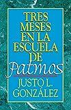 Justo L. González: Tres Meses en la Escuela de Patmos, por Justo L. González: Estudios Sobre el Apocalipsis
