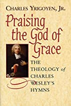 Praising The God of Grace: The Theology Of…