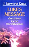 Kalas, J. Ellsworth: Luke's Message: Good News for the New Millennium