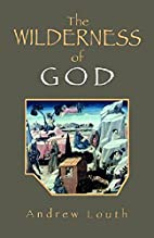 The Wilderness of God by Andrew Louth