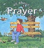 Leplar, Anna C.: All about Prayer