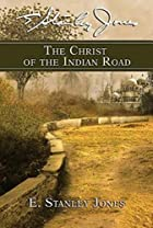 The Christ of the Indian Road by E. Stanley…