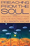 Kalas, Elsworth J.: Preaching from the Soul: Insistent Observations on the Sacred Art