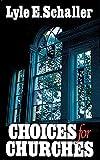 Schaller, Lyle E.: Choices for Churches