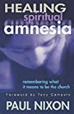 Nixon, Paul: Healing Spiritual Amnesia: Remembering What it Means to be the Church