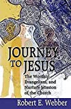 Webber, Robert: Journey to Jesus: The Worship, Evangelism, and Nurture Mission of the Church