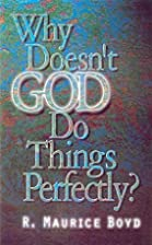 Why Doesn't God Do Things Perfectly? by R.…
