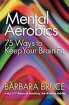 Mental Aerobics: 75 Ways to Keep Your Brain…