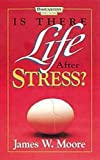Moore, James W.: Is There Life After Stress?