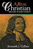 Collins, Kenneth J.: A Real Christian: The Life of John Wesley