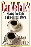 Tuttle, Robert G.: Can We Talk: Sharing Your Faith in a Non-Christian World