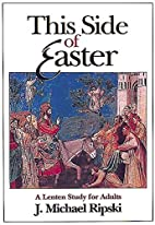 This Side of Easter: A Lenten Study for…