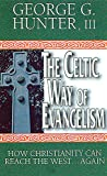 Hunter, George G.: The Celtic Way of Evangelism: How Christianity Can Reach the West...Again