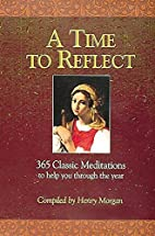 A Time to Reflect: 365 Classic Meditations…