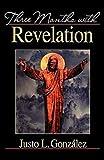 Justo L. González: Three Months with Revelation