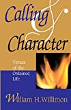 William H. Willimon: Calling & Character: Virtues of the Ordained Life