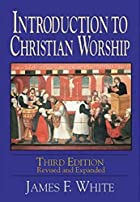 Introduction to Christian Worship by James…