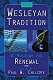 Chilcote, Paul W.: The Wesleyan Tradition: A Paradigm for Renewal