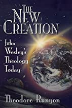 The New Creation: John Wesley's Theology…