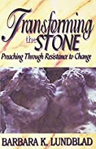 Transforming the Stone: Preaching Through…