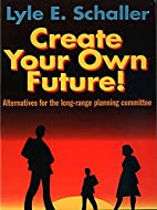 Create Your Own Future!: Alternatives for…