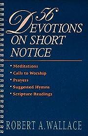 56 devotions on short notice av Robert A.…