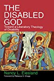 Eiesland, Nancy L.: The Disabled God: Toward a Liberatory Theology of Disability