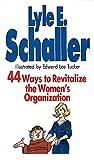 Schaller, Lyle E.: 44 Ways to Revitalize the Women's Organization