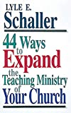 Schaller, Lyle E.: 44 Ways to Expand the Teaching Ministry of Your Church