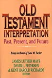 James Luther Mays: Old Testament Interpretation Past, Present and Future: Essays in Honor of Gene M. Tucker
