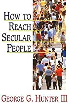 How to Reach Secular People by George G.…