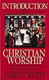 White, James F.: Introduction to Christian Worship