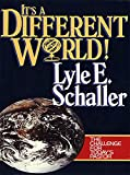 Schaller, Lyle E.: It's a Different World: The Challenge for Today's Pastor