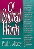 Mickey, Paul A.: Of Sacred Worth