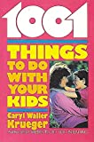 Krueger, Caryl Waller: 1001 Things to Do With Your Kids