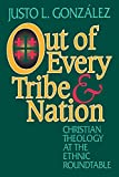 Justo L. Gonzalez: Out of Every Tribe and Nation: Christian Theology at the Ethnic Roundtable
