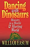 William M. Easum: Dancing with Dinosaurs: Ministry in a Hostile & Hurting World