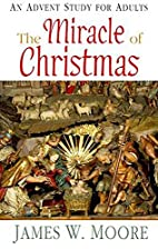 The Miracle of Christmas: An Advent Study…