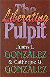 Gonzalez, Justo L.: The Liberating Pulpit