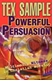 Sample, Tex: Powerful Persuasion: Multimedia Witness In Christian Worship