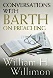 Willimon, William H.: Conversations With Barth on Preaching