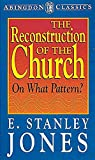 Jones, E. Stanley: The Reconstruction of the Church on What Pattern? (Abingdon Classics)