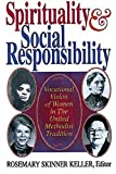 Keller, Rosemary Skinner: Spirituality and Social Responsibility: Vocational Vision of Women in the United Methodist Tradition