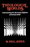Jones, W. Paul: Theological Worlds: Understanding the Alternative Rhythms of Christian Belief