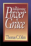Oden, Thomas C.: The Transforming Power of Grace